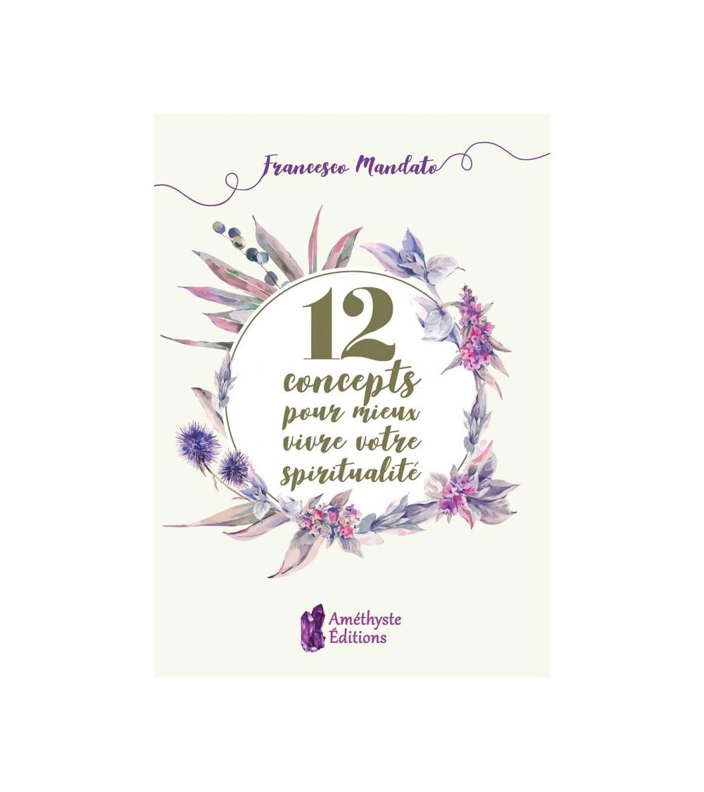 12 concepts pour mieux vivre votre spiritualité
