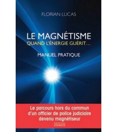 Le Magnétisme quand l'énergie guérit - Manuel pratique