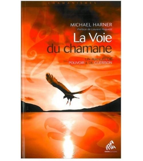 La Voie du chamane - Un manuel de pouvoir & de guérison
