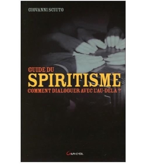 Guide du spiritisme - Comment dialoguer avec l'au-delà ?