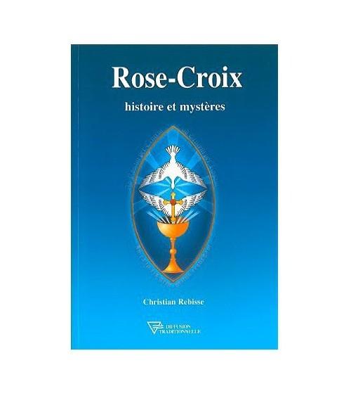 Rose-Croix. histoire et mystères