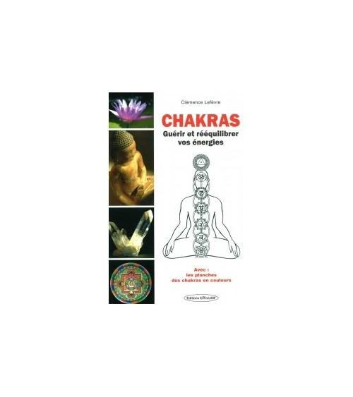 Chakras, guérir et rééquilibrer vos énergies