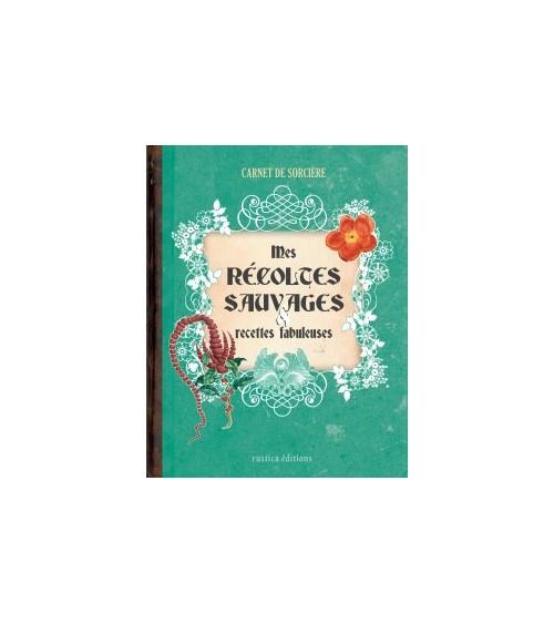 Carnet de sorcière : mes récoltes sauvages & recettes fabuleuses