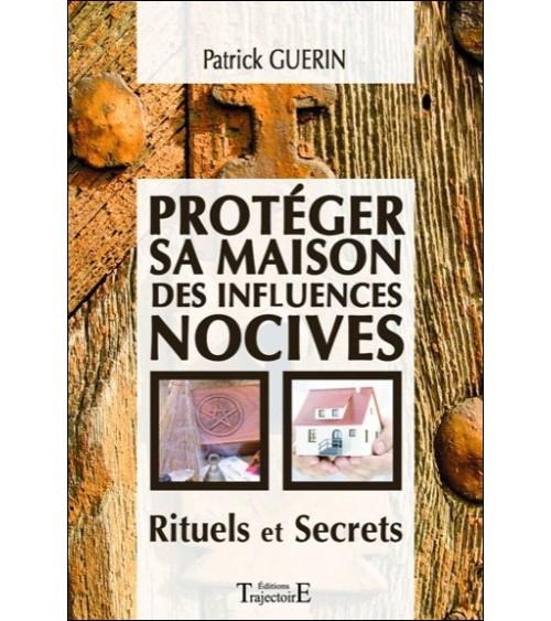 Protéger sa maison des influences nocives - Rituels et Secrets