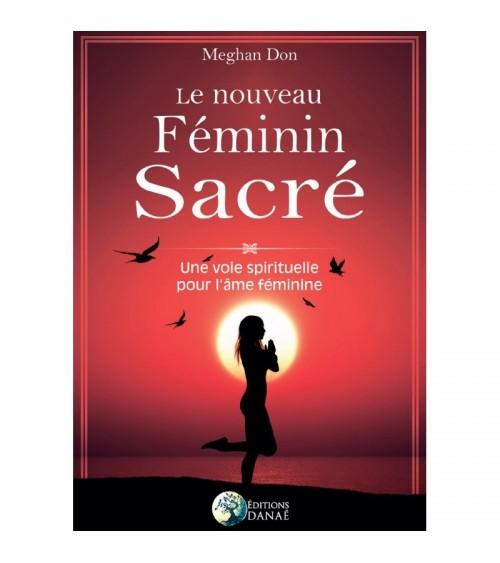 Le nouveau Féminin sacré : Une voie spirituelle pour l'âme féminine